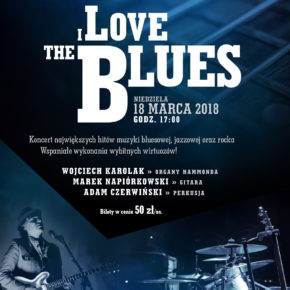 "Koncert ""I Love the Blues"" - 18 marca (Niedziela) godz. 17:00"
